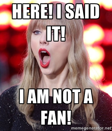 NOT A SWIFT FAN