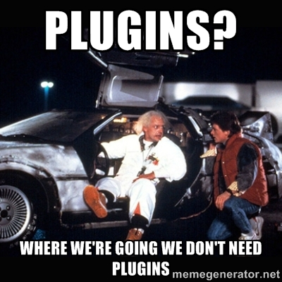 plugins? where we're going we don't need plugins