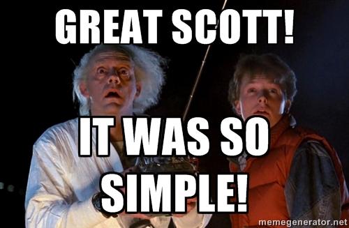 GREAT SCOTT IT WAS SO SIMPLE!